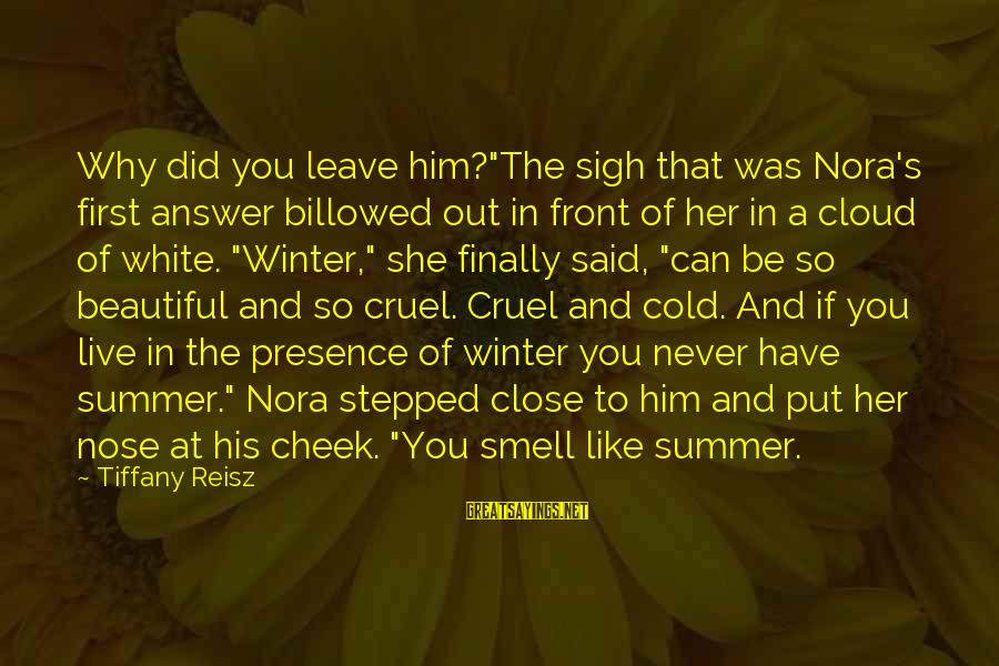 """You Can Never Have Him Sayings By Tiffany Reisz: Why did you leave him?""""The sigh that was Nora's first answer billowed out in front"""