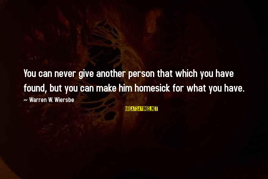 You Can Never Have Him Sayings By Warren W. Wiersbe: You can never give another person that which you have found, but you can make