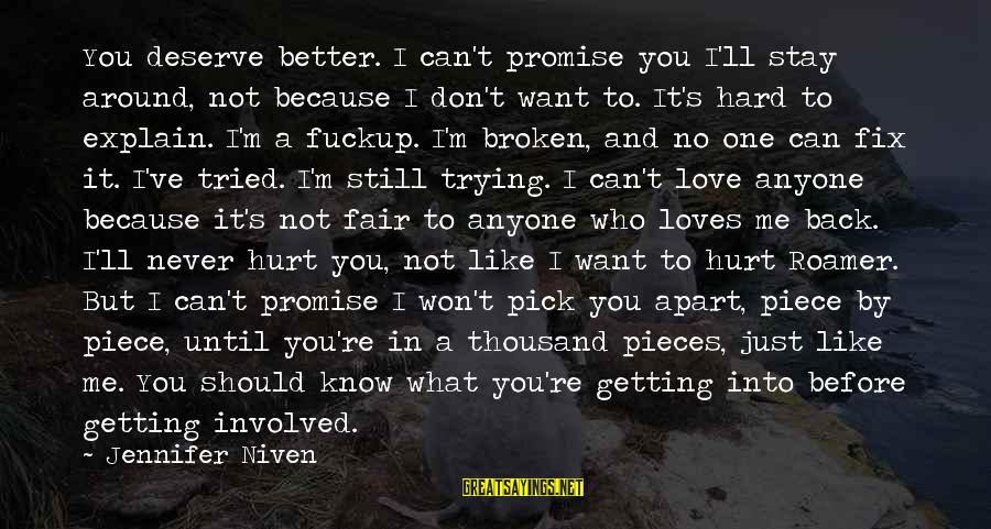 You Can't Fix Me Sayings By Jennifer Niven: You deserve better. I can't promise you I'll stay around, not because I don't want