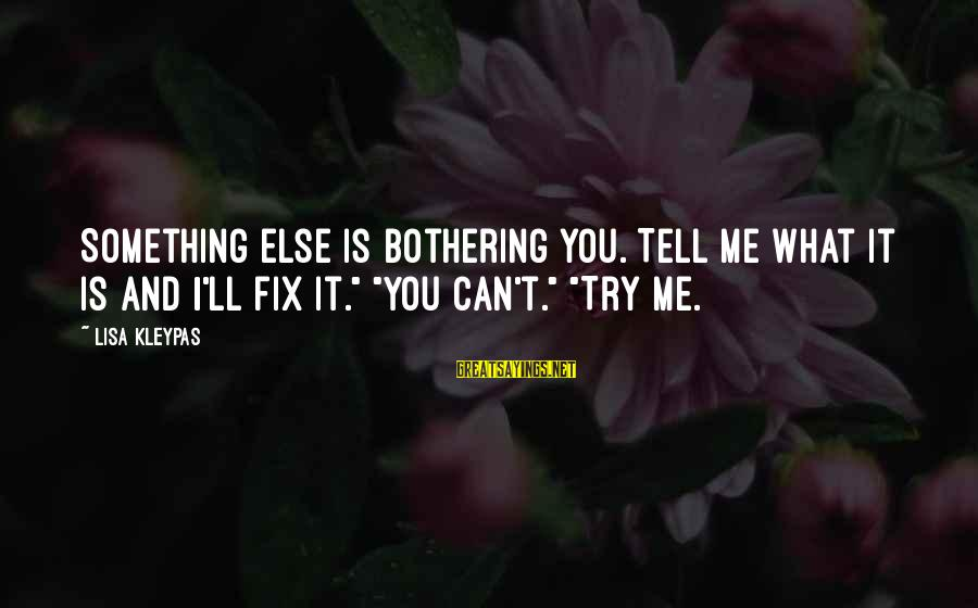 "You Can't Fix Me Sayings By Lisa Kleypas: Something else is bothering you. Tell me what it is and I'll fix it."" ""You"