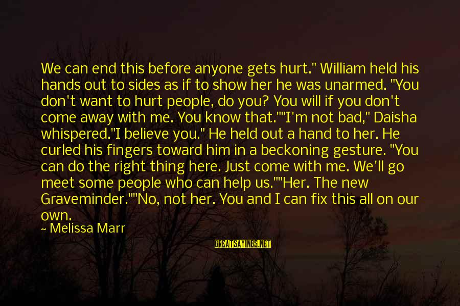 "You Can't Fix Me Sayings By Melissa Marr: We can end this before anyone gets hurt."" William held his hands out to sides"