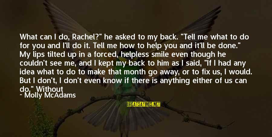 "You Can't Fix Me Sayings By Molly McAdams: What can I do, Rachel?"" he asked to my back. ""Tell me what to do"