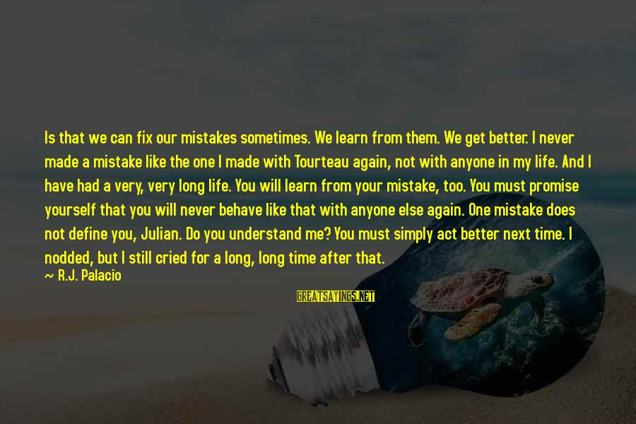 You Can't Fix Me Sayings By R.J. Palacio: Is that we can fix our mistakes sometimes. We learn from them. We get better.
