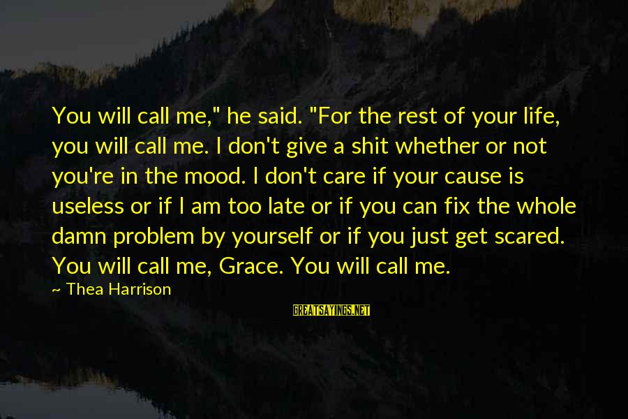 "You Can't Fix Me Sayings By Thea Harrison: You will call me,"" he said. ""For the rest of your life, you will call"