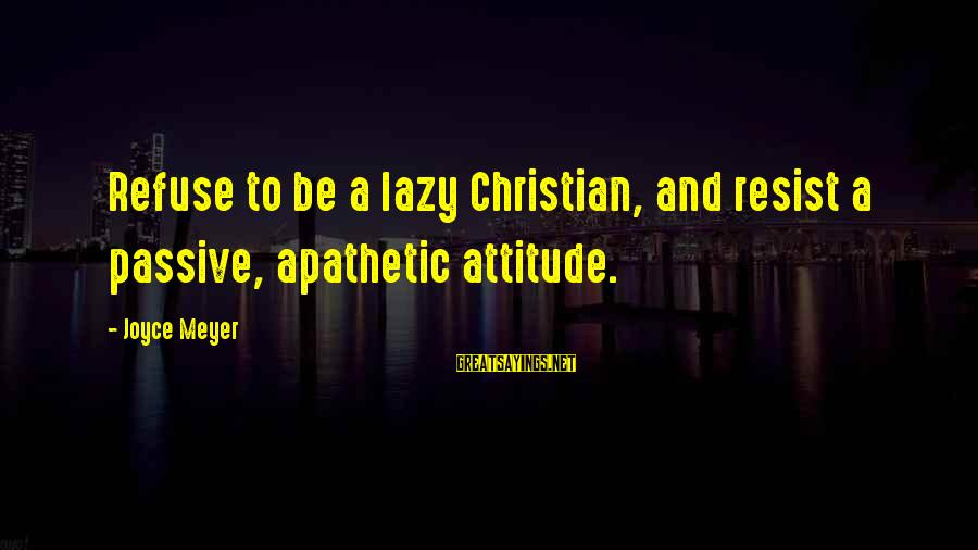 You Can't Ruin My Happiness Sayings By Joyce Meyer: Refuse to be a lazy Christian, and resist a passive, apathetic attitude.