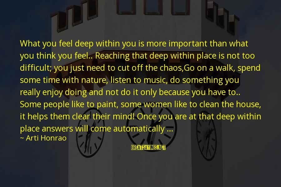 You Come And Go Sayings By Arti Honrao: What you feel deep within you is more important than what you think you feel..