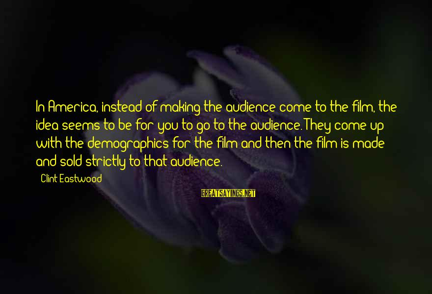 You Come And Go Sayings By Clint Eastwood: In America, instead of making the audience come to the film, the idea seems to