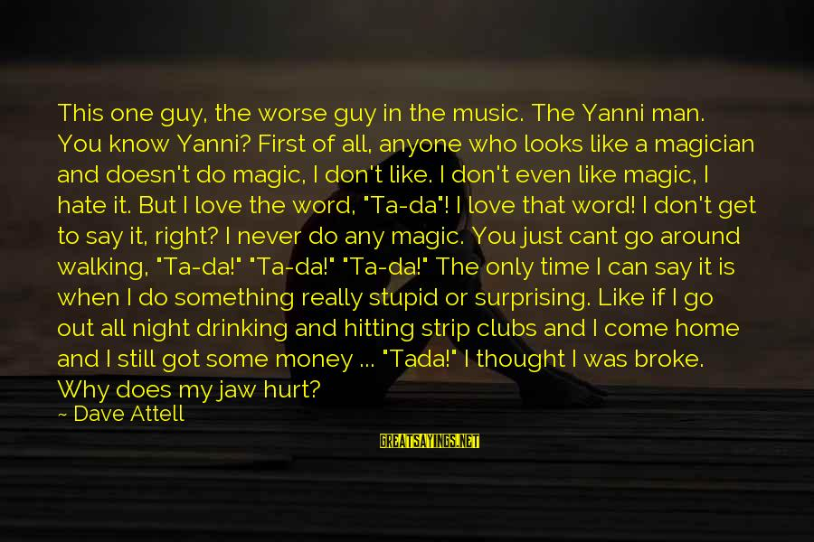 You Come And Go Sayings By Dave Attell: This one guy, the worse guy in the music. The Yanni man. You know Yanni?