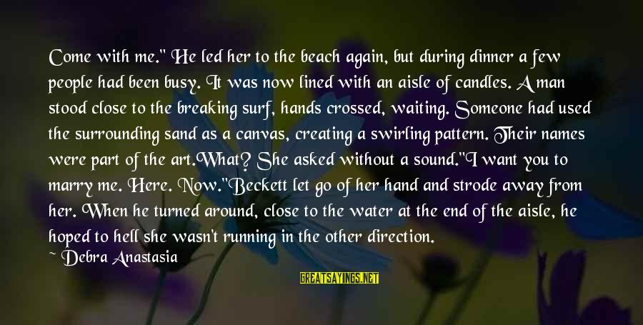 """You Come And Go Sayings By Debra Anastasia: Come with me."""" He led her to the beach again, but during dinner a few"""