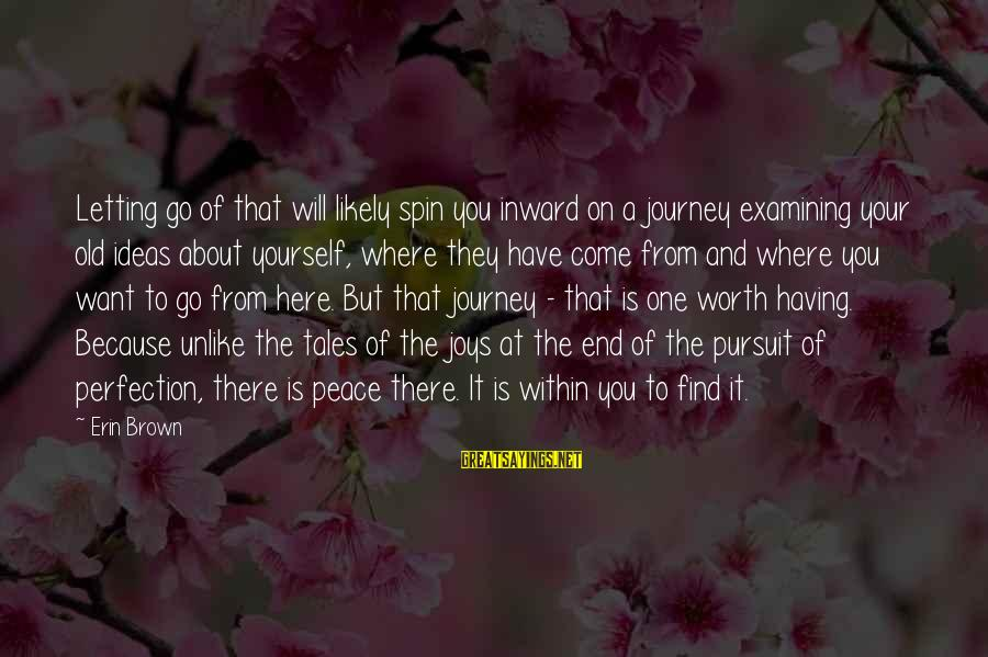 You Come And Go Sayings By Erin Brown: Letting go of that will likely spin you inward on a journey examining your old