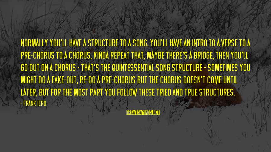 You Come And Go Sayings By Frank Iero: Normally you'll have a structure to a song. You'll have an intro to a verse