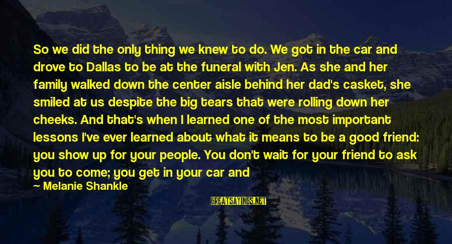 You Come And Go Sayings By Melanie Shankle: So we did the only thing we knew to do. We got in the car