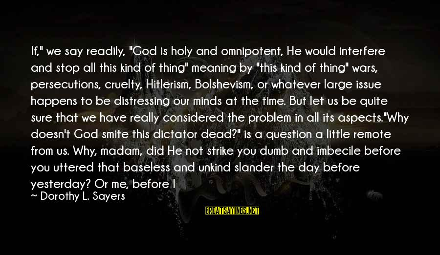 """You Did Me Dirty Sayings By Dorothy L. Sayers: If,"""" we say readily, """"God is holy and omnipotent, He would interfere and stop all"""