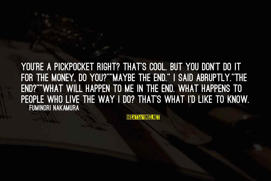 You Don't Like Me Cool Sayings By Fuminori Nakamura: You're a pickpocket right? That's cool. But you don't do it for the money, do