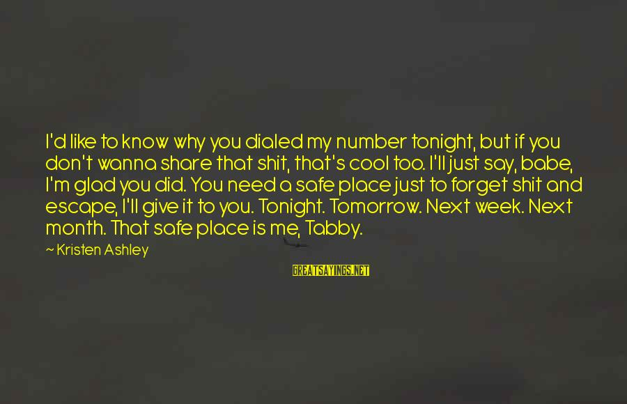 You Don't Like Me Cool Sayings By Kristen Ashley: I'd like to know why you dialed my number tonight, but if you don't wanna