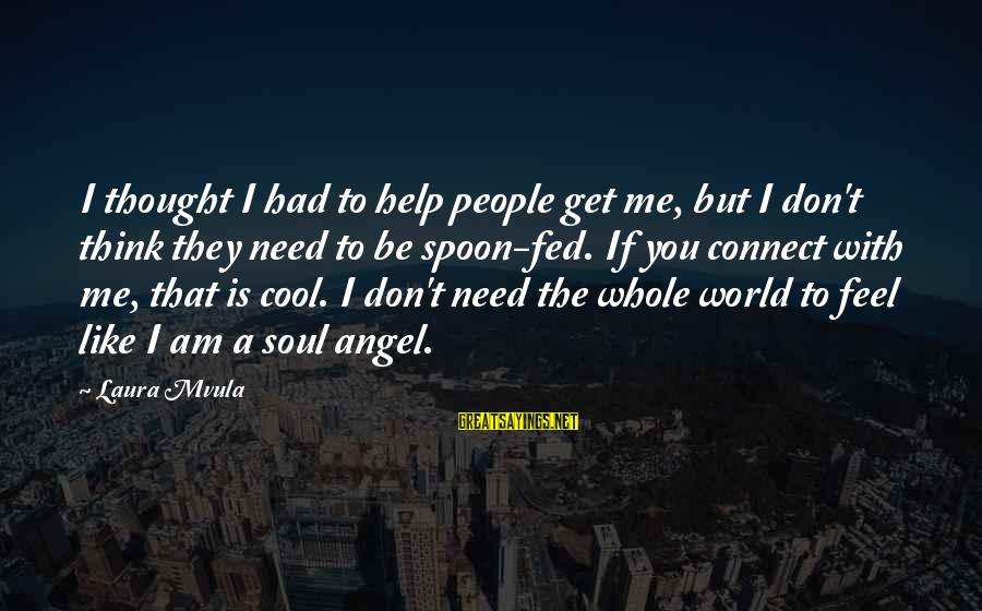You Don't Like Me Cool Sayings By Laura Mvula: I thought I had to help people get me, but I don't think they need