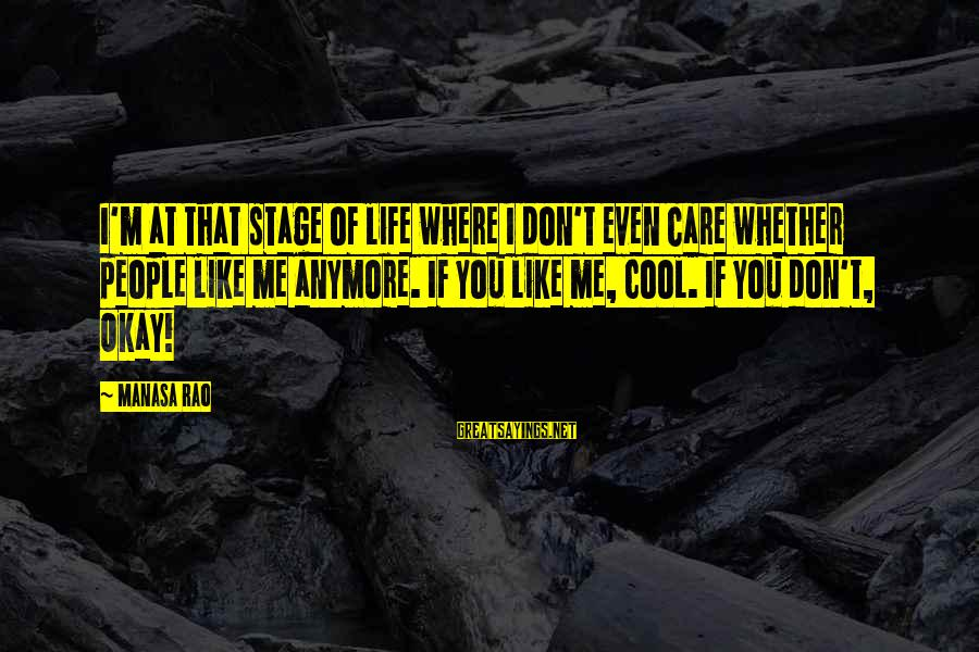 You Don't Like Me Cool Sayings By Manasa Rao: I'm at that stage of life where I don't even care whether people like me
