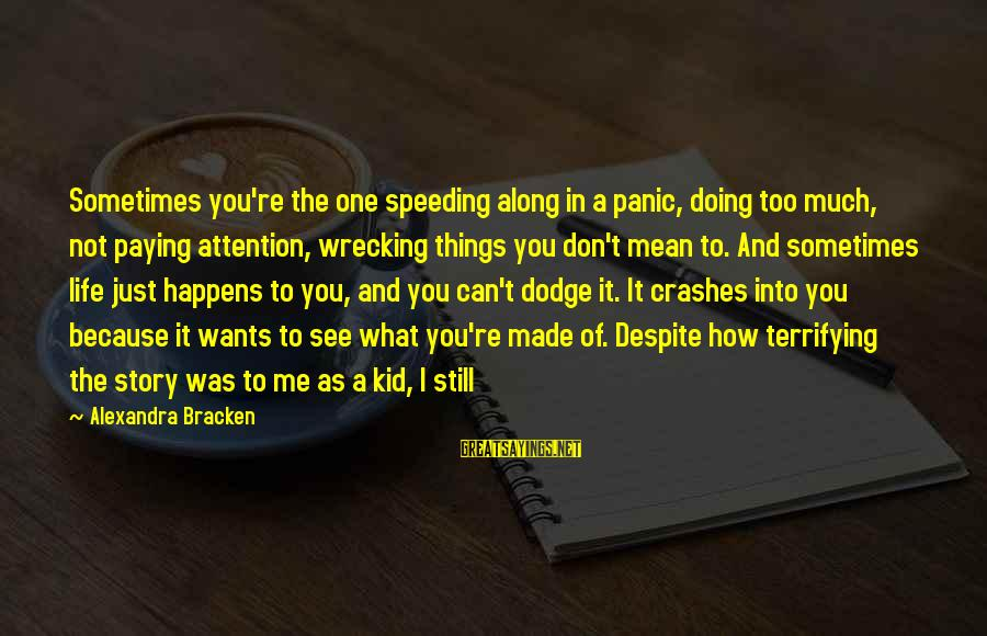 You Don't See Me Sayings By Alexandra Bracken: Sometimes you're the one speeding along in a panic, doing too much, not paying attention,