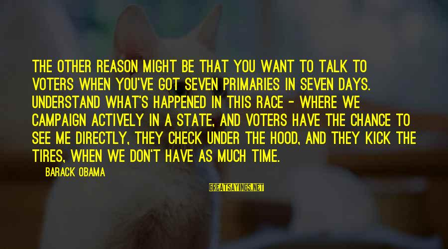 You Don't See Me Sayings By Barack Obama: The other reason might be that you want to talk to voters when you've got