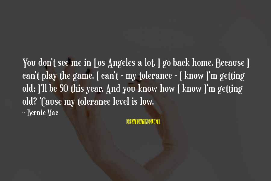 You Don't See Me Sayings By Bernie Mac: You don't see me in Los Angeles a lot. I go back home. Because I