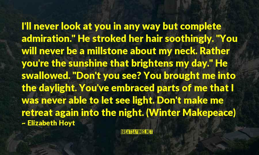 """You Don't See Me Sayings By Elizabeth Hoyt: I'll never look at you in any way but complete admiration."""" He stroked her hair"""