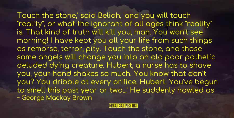 """You Don't See Me Sayings By George Mackay Brown: Touch the stone,' said Beliah, 'and you will touch """"reality"""", or what the ignorant of"""