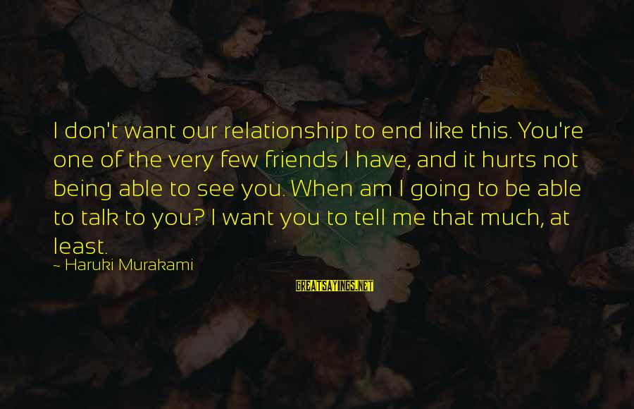 You Don't See Me Sayings By Haruki Murakami: I don't want our relationship to end like this. You're one of the very few