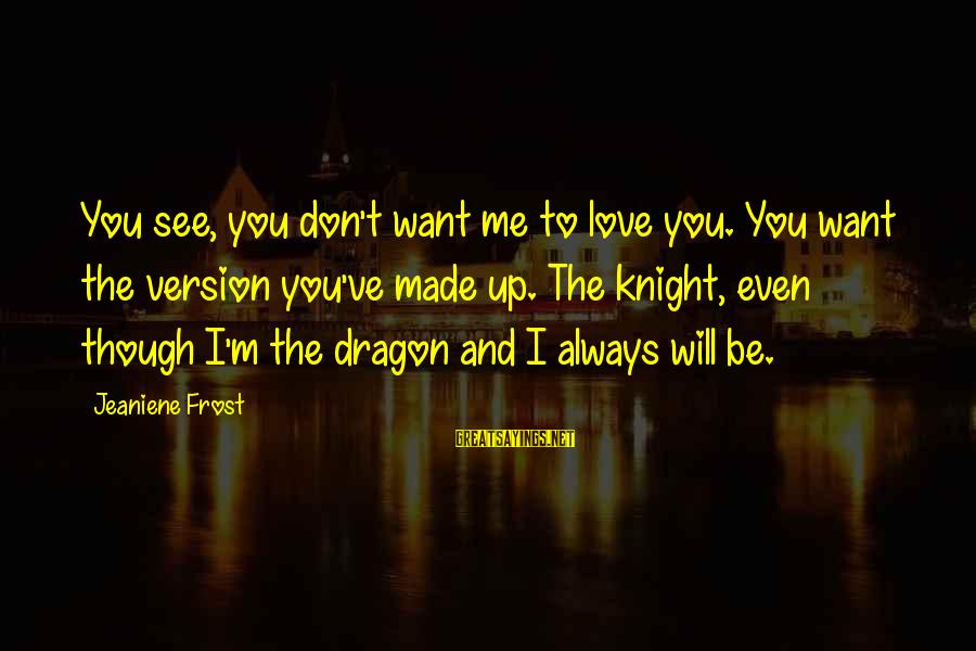 You Don't See Me Sayings By Jeaniene Frost: You see, you don't want me to love you. You want the version you've made