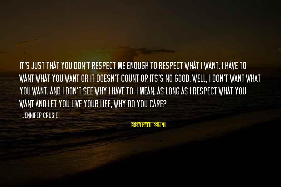 You Don't See Me Sayings By Jennifer Crusie: It's just that you don't respect me enough to respect what I want. I have