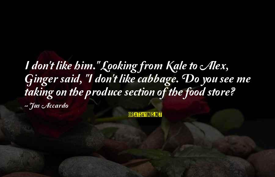 """You Don't See Me Sayings By Jus Accardo: I don't like him."""" Looking from Kale to Alex, Ginger said, """"I don't like cabbage."""