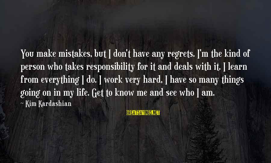 You Don't See Me Sayings By Kim Kardashian: You make mistakes, but I don't have any regrets. I'm the kind of person who