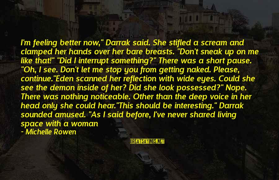 """You Don't See Me Sayings By Michelle Rowen: I'm feeling better now,"""" Darrak said. She stifled a scream and clamped her hands over"""