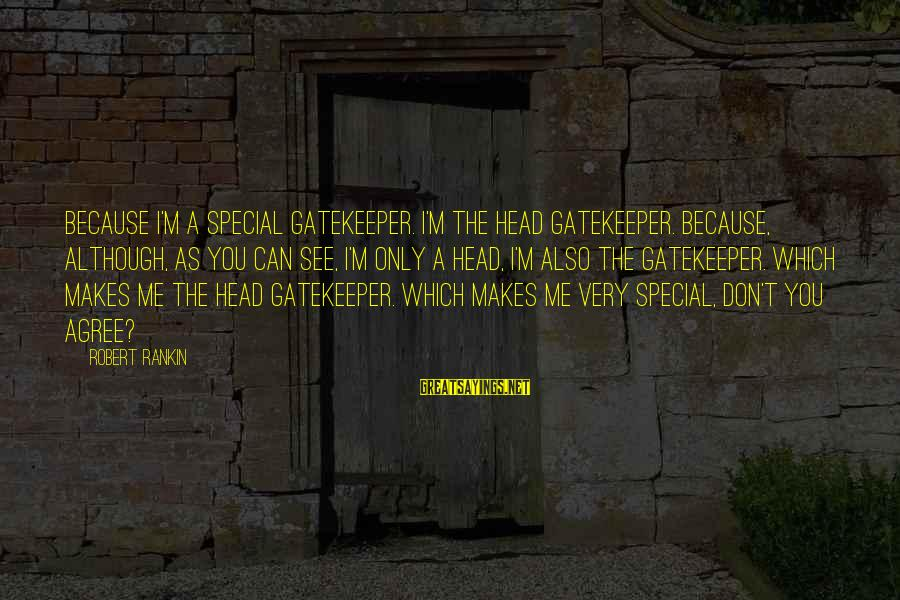 You Don't See Me Sayings By Robert Rankin: Because I'm a special gatekeeper. I'm the head gatekeeper. Because, although, as you can see,