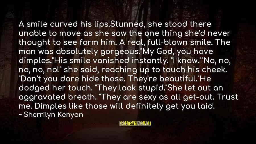 You Don't See Me Sayings By Sherrilyn Kenyon: A smile curved his lips.Stunned, she stood there unable to move as she saw the
