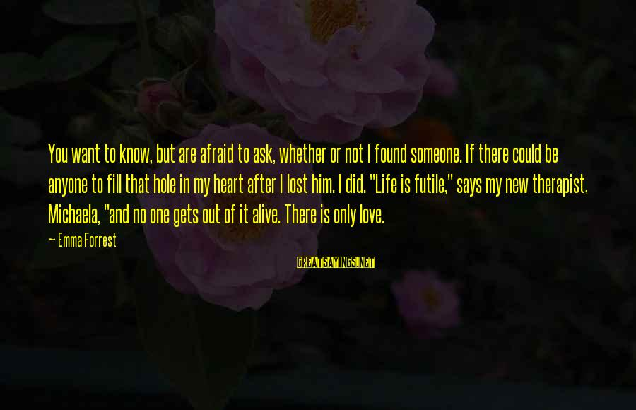 You Found Someone New Sayings By Emma Forrest: You want to know, but are afraid to ask, whether or not I found someone.