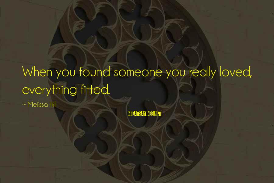 You Found Someone New Sayings By Melissa Hill: When you found someone you really loved, everything fitted.