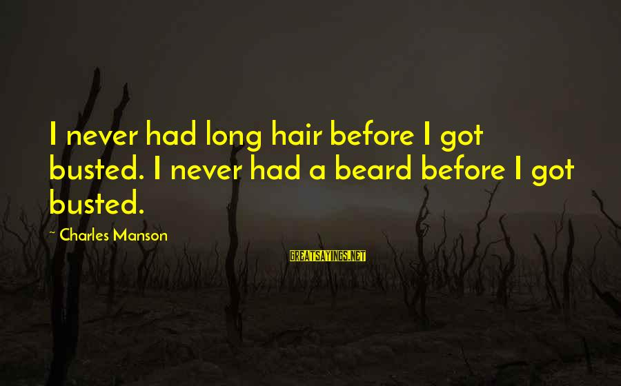 You Got Busted Sayings By Charles Manson: I never had long hair before I got busted. I never had a beard before