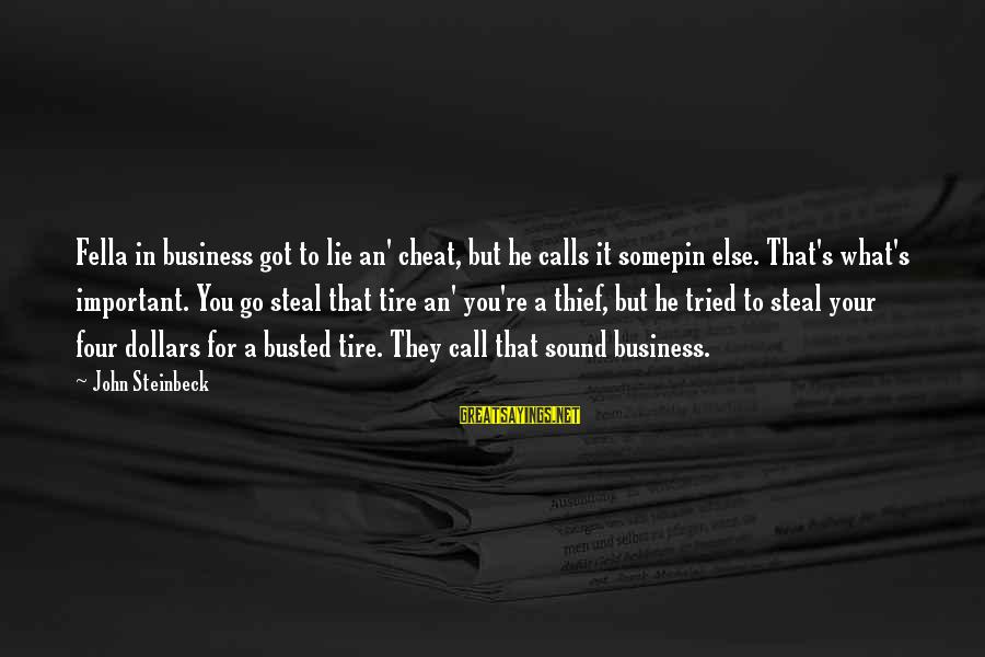 You Got Busted Sayings By John Steinbeck: Fella in business got to lie an' cheat, but he calls it somepin else. That's