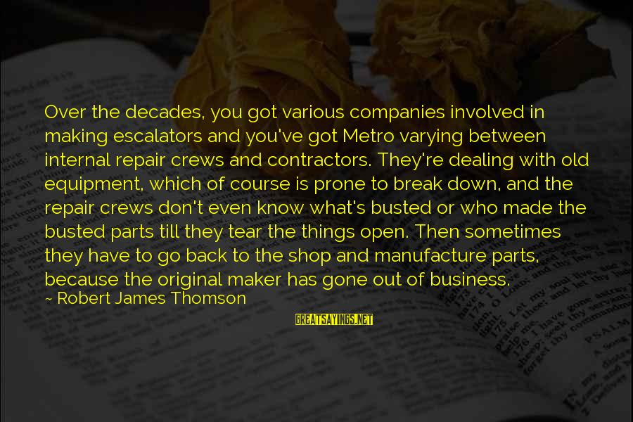 You Got Busted Sayings By Robert James Thomson: Over the decades, you got various companies involved in making escalators and you've got Metro