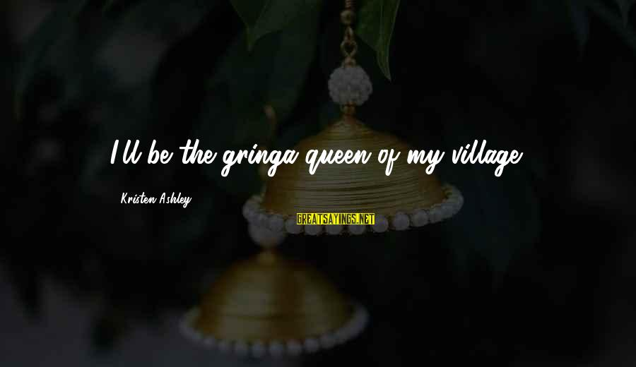 You Gotta Work Hard Sayings By Kristen Ashley: I'll be the gringa queen of my village.