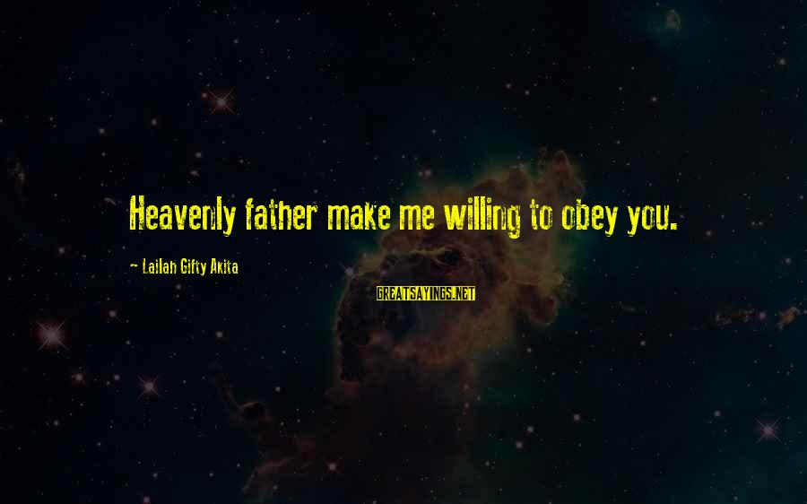 You Gotta Work Hard Sayings By Lailah Gifty Akita: Heavenly father make me willing to obey you.