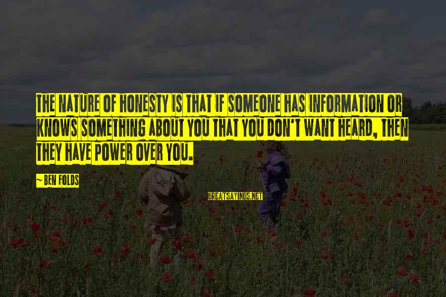 You Have Power Sayings By Ben Folds: The nature of honesty is that if someone has information or knows something about you