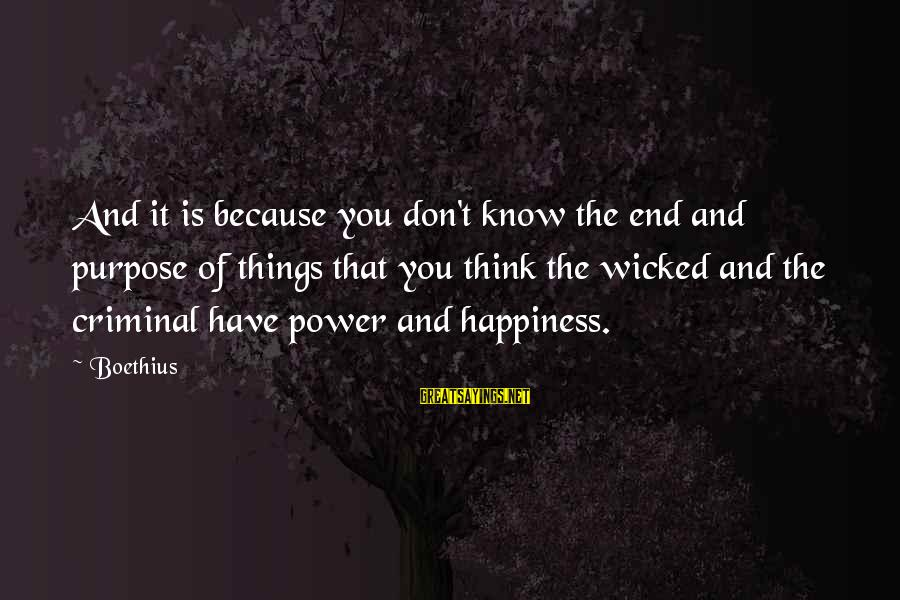 You Have Power Sayings By Boethius: And it is because you don't know the end and purpose of things that you