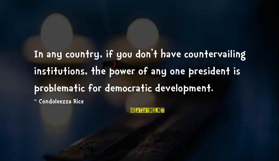 You Have Power Sayings By Condoleezza Rice: In any country, if you don't have countervailing institutions, the power of any one president