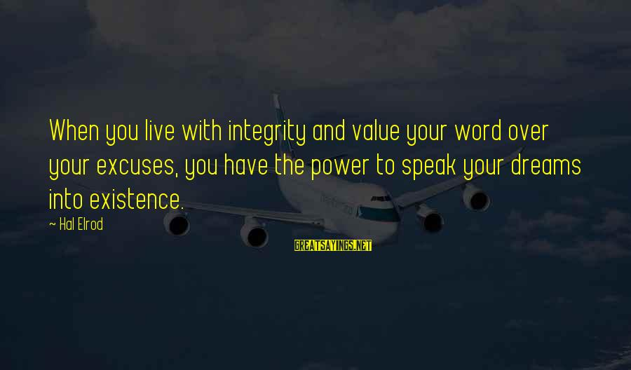 You Have Power Sayings By Hal Elrod: When you live with integrity and value your word over your excuses, you have the