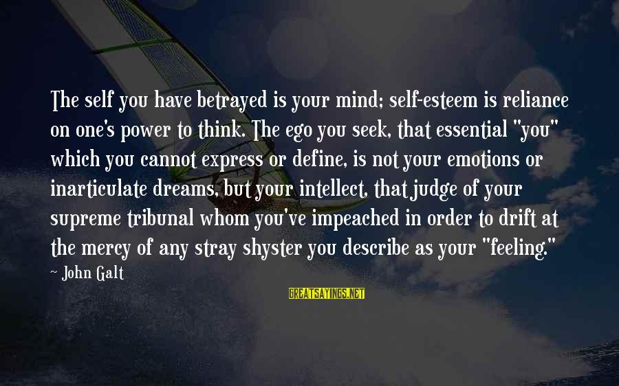 You Have Power Sayings By John Galt: The self you have betrayed is your mind; self-esteem is reliance on one's power to
