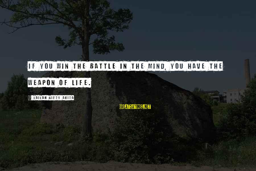 You Have Power Sayings By Lailah Gifty Akita: If you win the battle in the mind, you have the weapon of life.