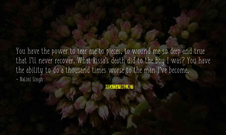 You Have Power Sayings By Nalini Singh: You have the power to tear me to pieces, to wound me so deep and