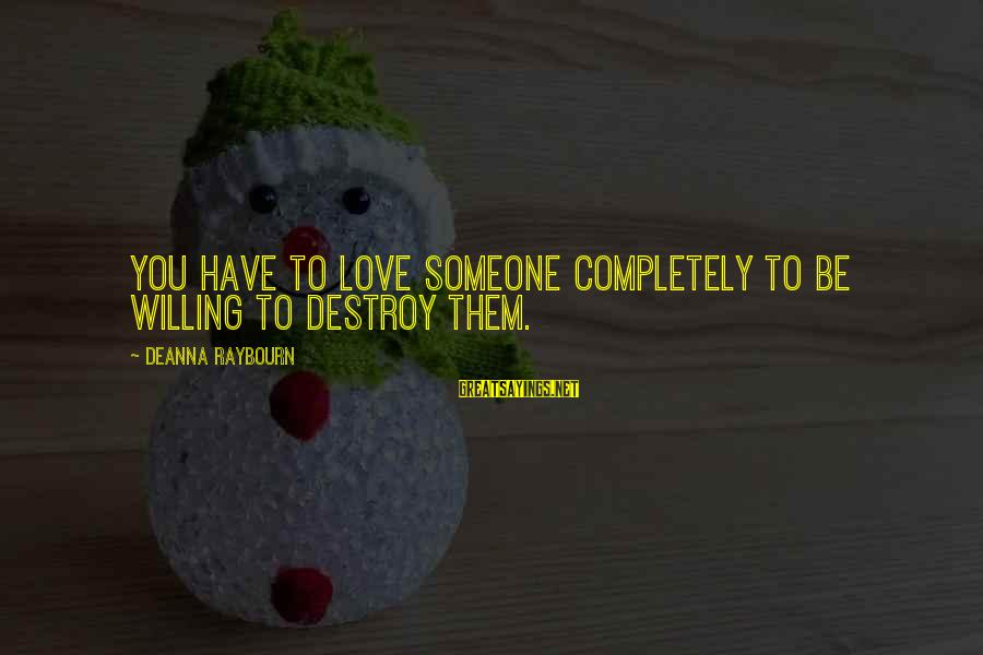You Have To Love Sayings By Deanna Raybourn: You have to love someone completely to be willing to destroy them.