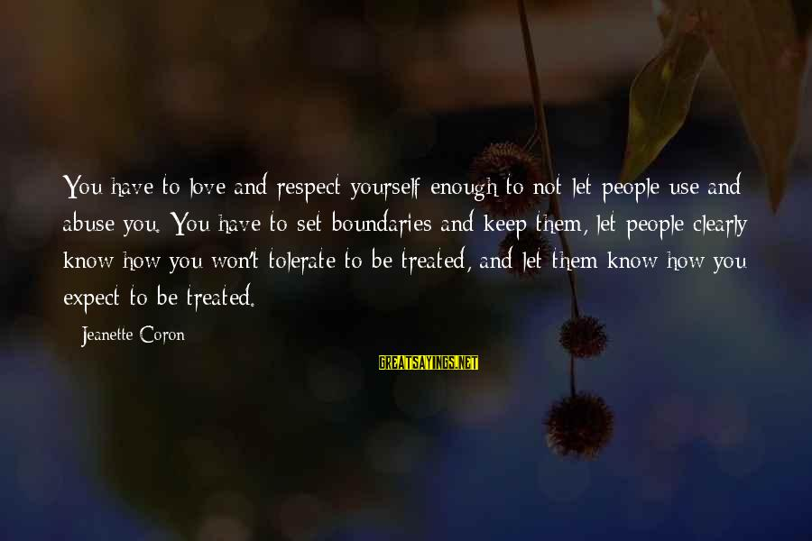 You Have To Love Sayings By Jeanette Coron: You have to love and respect yourself enough to not let people use and abuse